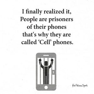 prisoner of your cell phone